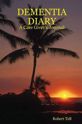 Dementia Diary: A Care Giver's Journal