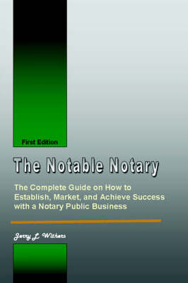 The Notable Notary: The Complete Guide on How to Establish, Market, and Achieve Success with a Notary Public Business