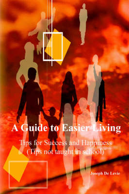 A Guide to Easier Living (tips Not Taught in School)