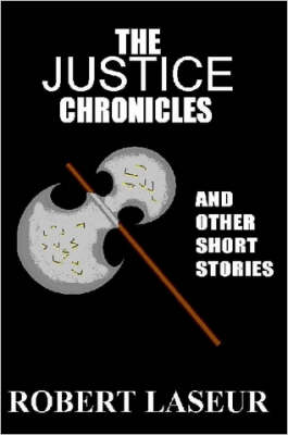The Justice Chronicles and Other Short Stories
