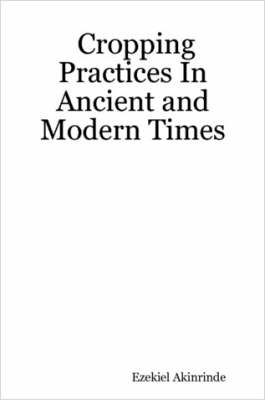 Cropping Practices In Ancient and Modern Times