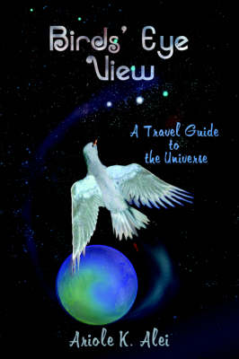 Birds' Eye View - A Travel Guide to the Universe