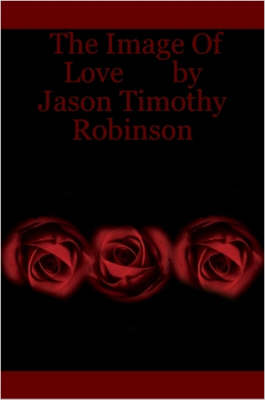 The Image Of Love by Jason Timothy Robinson