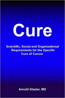 Cure: Scientific, Social and Organizational Requirements for the Specific Cure of Cancer