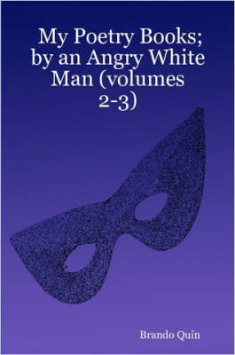My Poetry Books; by an Angry White Man (volumes 2-3)