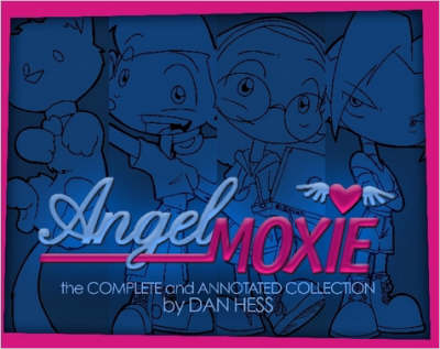 Angel Moxie: the Complete and Annotated Collection