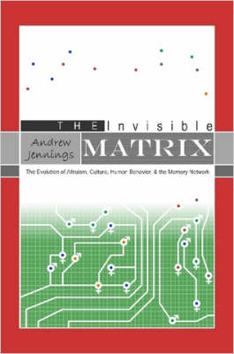 The Invisible Matrix: Evolution of Altruism, Culture, Human Behavior, & the Memory Network