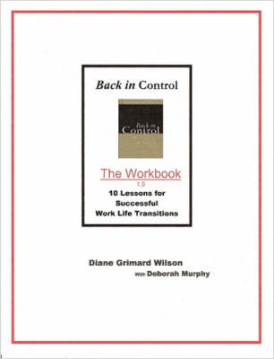 Back in Control - The Workbook 1.0: Ten Lessons for Successful Work Life Transitions