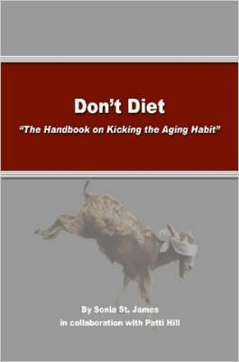 "Don't Diet: ""The Handbook on Kicking The Aging Habit"""