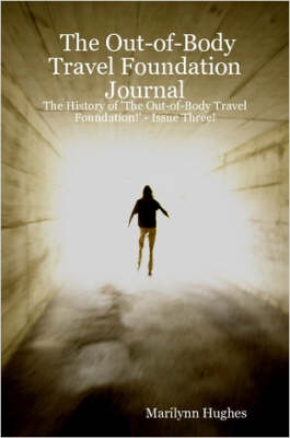 The Out-of-Body Travel Foundation Journal: The History of 'The Out-of-Body Travel Foundation!' - Issue Three!