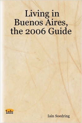 Living in Buenos Aires, the 2006 Guide