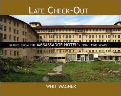 Late Check-Out: Images From The Ambassador Hotel's Final Two Years