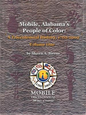 Mobile, Alabama's People of Color: A Tricentennial History, 1702-2002: v. 1