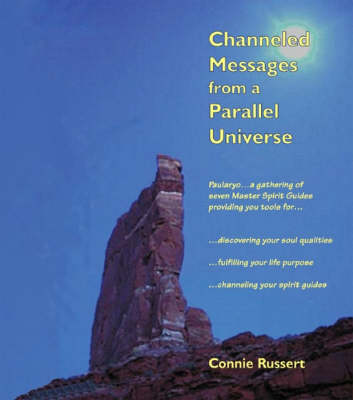 Channeled Messages from a Parallel Universe: Paularyo Provides You Tools for... Discovering Your Soul Qualitites, Fulfilling Your Life Purpose, Channeling Your Spirit Guides
