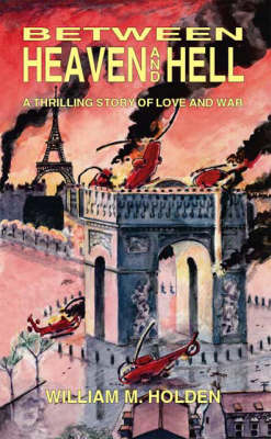 Between Heaven and Hell: A Thrilling Story of Love and War