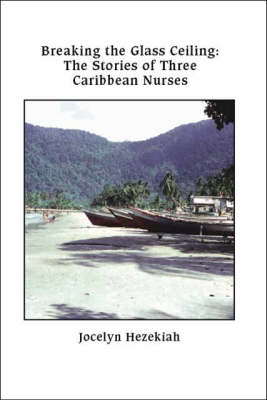 Breaking the Glass Ceiling: The Stories of Three Caribbean Nurses