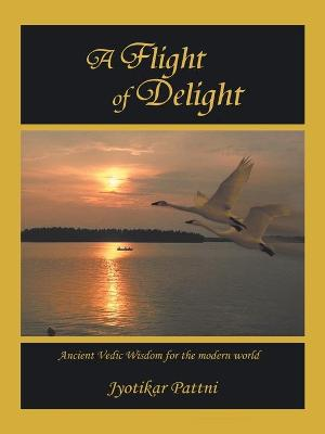 A Flight of Delight: Ancient Vedic Wisdom for the Modern World
