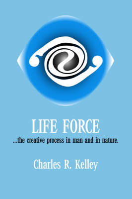 Life Force: The Creative Process in Man and in Nature