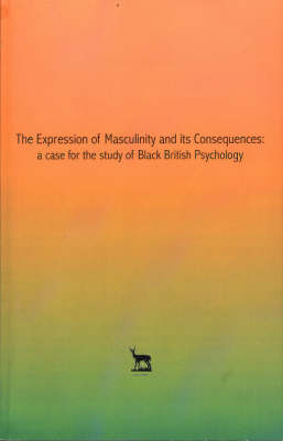 The Expression of Masculinity in Black Men, and it's Consequences: A Case for the Introduction of Black British Psychology