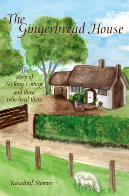 The Gingerbread House: The Story of Shilling Cottage and Those Who Lived There