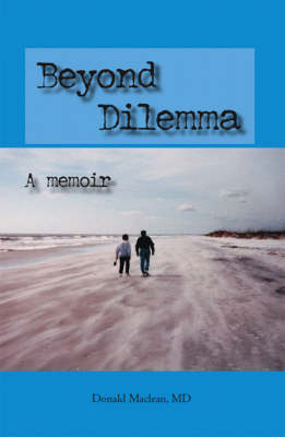 Beyond Dilemma: A Memoir