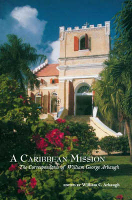 Caribbean Mission: The Correspondence of William George Arbaugh