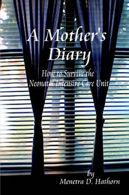 A Mother's Diary: How to Survive the Neonatal Intensive Care Unit