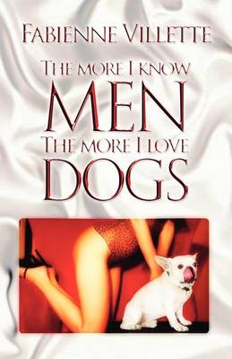 The More I Know Men, the More I Love Dogs