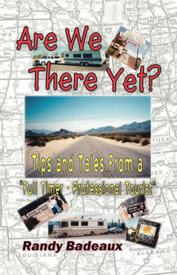 Are We There Yet?: Tips and Tales from a Full Timer Professional Tourist