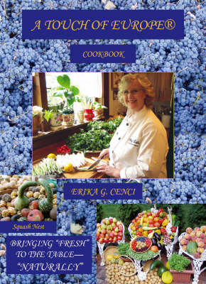 A Touch of Europe Cookbook: Bringing Fresh to the Table - Naturally