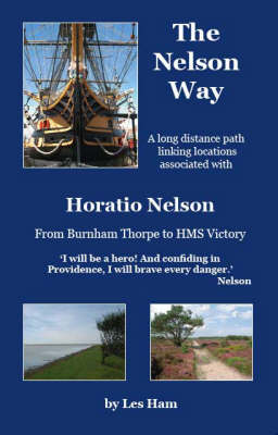 The Nelson Way: A Long Distance Path Linking Locations Associated with Horatio Nelson from Burnham Thorpe to HMS Victory