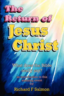 The Return of Jesus Christ: What Does the Bible Really Say?