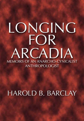 Longing for Arcadia: Memoirs of an Anarcho-cynicalist Anthropologist