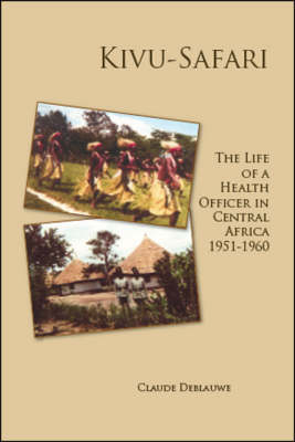 Kivu-Safari: The Life of a Health Officer in Central Africa 1951-1960