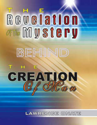 The Revelation of the Mystery Behind the Creation of Man