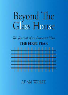 Beyond the Glass House: The Journal of an Innocent Man - The First Year