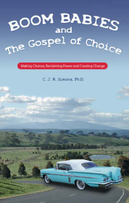 Boom Babies and the Gospel of Choice: Making Choices, Reclaiming Power and Creating Change