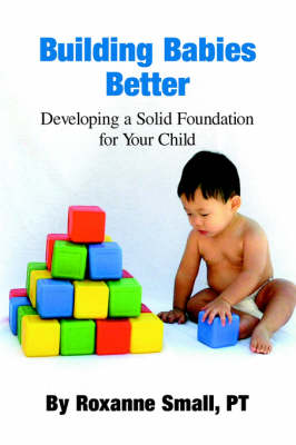 Building Babies Better: Developing a Solid Foundation for Your Child