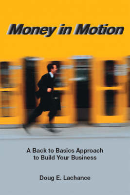 Money in Motion: A Back to Basics Approach to Build Your Business