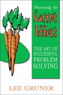 Discovering the Carrot Effect: The Art of Successful Problem Solving