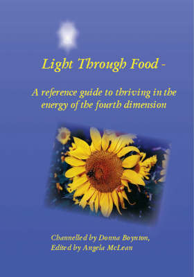 Light Through Food: A Reference Guide to Thriving in the Energy of the Fourth Dimension