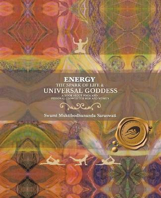 Energy: The Spark of Life and Universal Goddess, a Book About Yoga and Personal Growth for Men and Women