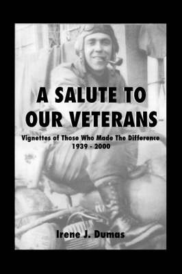 A Salute to Our Veterans: Vignettes of Those Who Made the Difference, 1939-2000