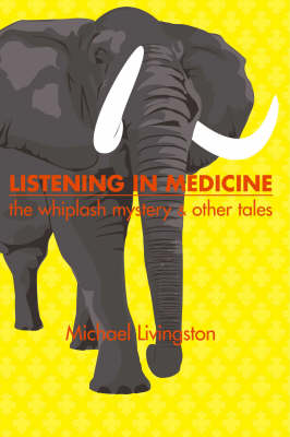 Listening in Medicine: The Whiplash Mystery and Other Tales