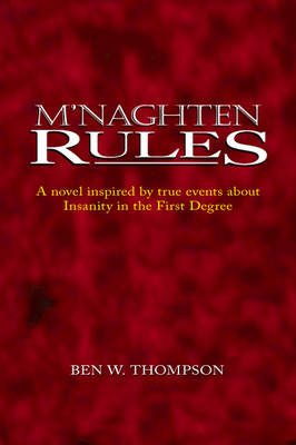 M'Naghten Rules: A Novel Inspired by True Events About Insanity in the First Degree