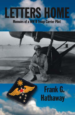 Letters Home: Memoirs of a WW II Troop Carrier Pilot