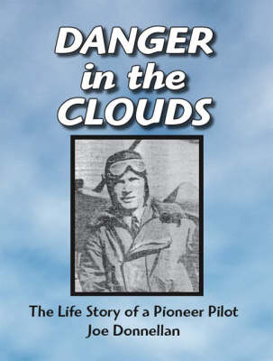Danger in the Clouds: The Life Story of a Pioneer Pilot, Joe Donnellan