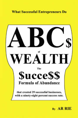ABC$ of Wealth: The $ucce$$ Formula of Abundance