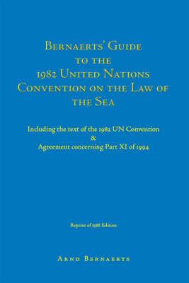 Bernaerts' Guide to the 1982 United Nations Convention on the Law of the Sea: Including the Text of the 1982 UN Convention and Agreement Concerning Part XI of 1994