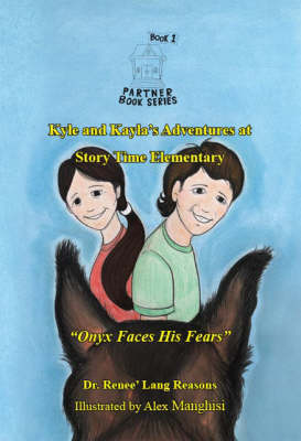 Kyle and Kayla's Adventures at Story Time Elementary: Onyx Faces His Fears